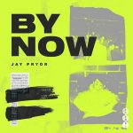 Jay Pryor - By Now
