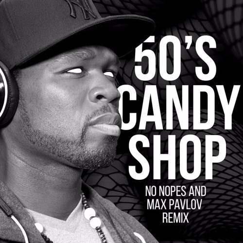 50Cent - Candy Shop (No Hopes & Max Pavlov Remix)