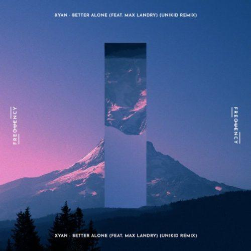 Xyan & UNIKID - Better Alone (UNIKID Remix)