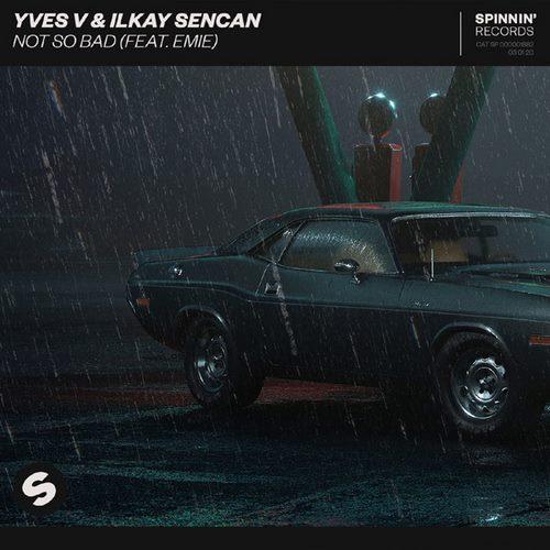 Yves V & Ilkay Sencan - Not So Bad