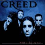 Creed - Whats This Life For