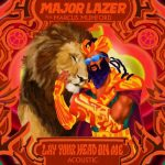 Major Lazer Ft. Marcus Mumford – Lay Your Head On Me (Acoustic)