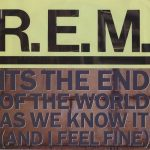 R.E.M - Its The End Of The World As We Know It