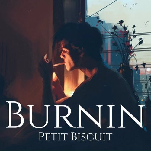 Petit Biscuit - Burnin