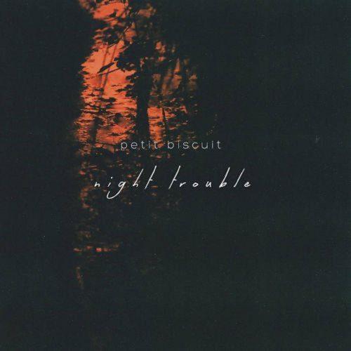 Petit Biscuit - Night Trouble