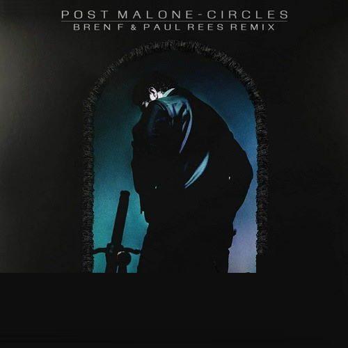 Post Malone - Circles (Bren F & Paul Rees Remix)